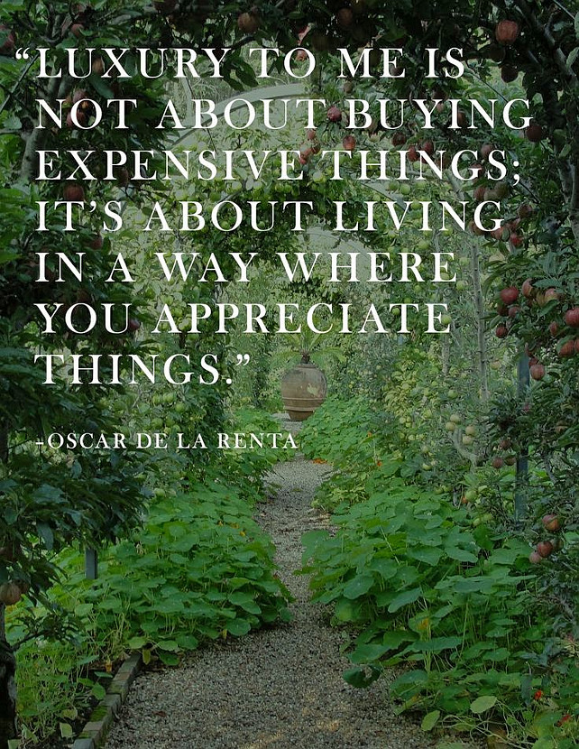 """Luxury to me is not about buying expensive things; it's about living in a way where you appreciate things."" Oscar de la Renta. Oscar de La Renta Quotes."